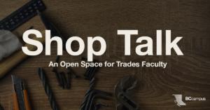 Shop Talk: An Open Space for Trades Faculty